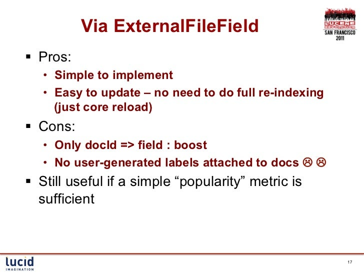 Via ExternalFileField§ Pros:   • Simple to implement   • Easy to update – no need to do full re-indexing      (just co...