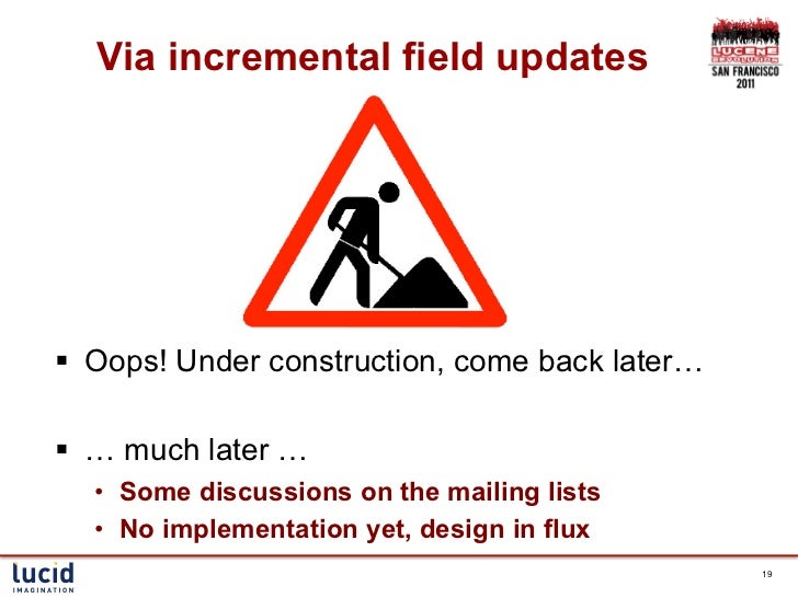 Via incremental field updates§ Oops! Under construction, come back later…§ … much later …  • Some discussions on the ...