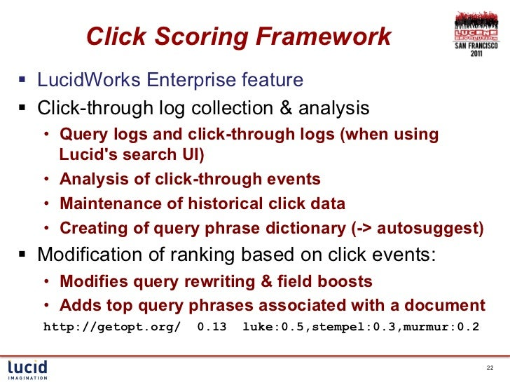 Click Scoring Framework§ LucidWorks Enterprise feature§ Click-through log collection & analysis   • Query logs and cl...