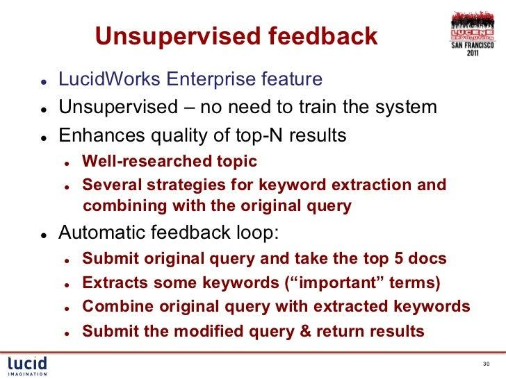 Unsupervised feedbackl   LucidWorks Enterprise featurel   Unsupervised – no need to train the systeml   Enhances qua...