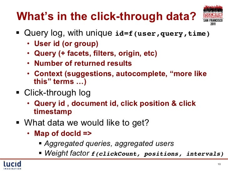 What's in the click-through data?§ Query log, with unique id=f(user,query,time)!   •   User id (or group)   •   Query ...