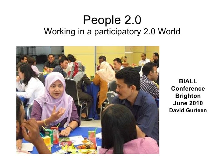 People 2.0 Working in a participatory 2.0 World BIALL Conference Brighton June 2010 David Gurteen