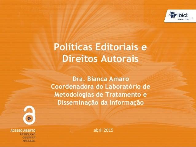 Políticas Editoriais e Direitos Autorais Dra. Bianca Amaro Coordenadora do Laboratório de Metodologias de Tratamento e Dis...