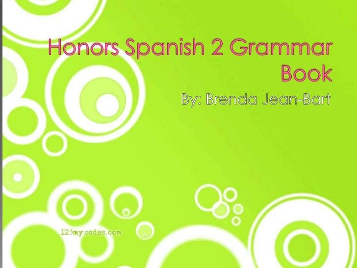 Honors Spanish 2 Grammar Book<br />By: Brenda Jean-Bart<br />