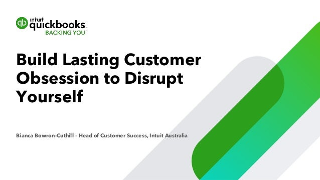 Bianca Bowron-Cuthill – Head of Customer Success, Intuit Australia Build Lasting Customer Obsession to Disrupt Yourself