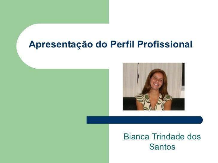 Apresentação do Perfil Profissional Bianca Trindade dos Santos