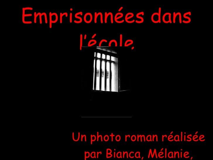 Emprisonnées dans l'école Un photo roman réalisée par Bianca, Mélanie, Émilie, Josée et Julie