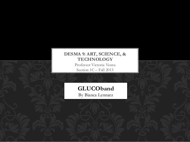 DESMA 9: ART, SCIENCE, & TECHNOLOGY Professor Victoria Vesna Section 1C – Fall 2013  GLUCOband By Bianca Lennarz