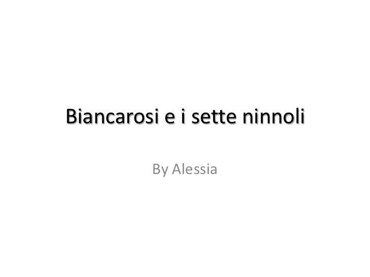 Biancarosi e i sette ninnoli          By Alessia