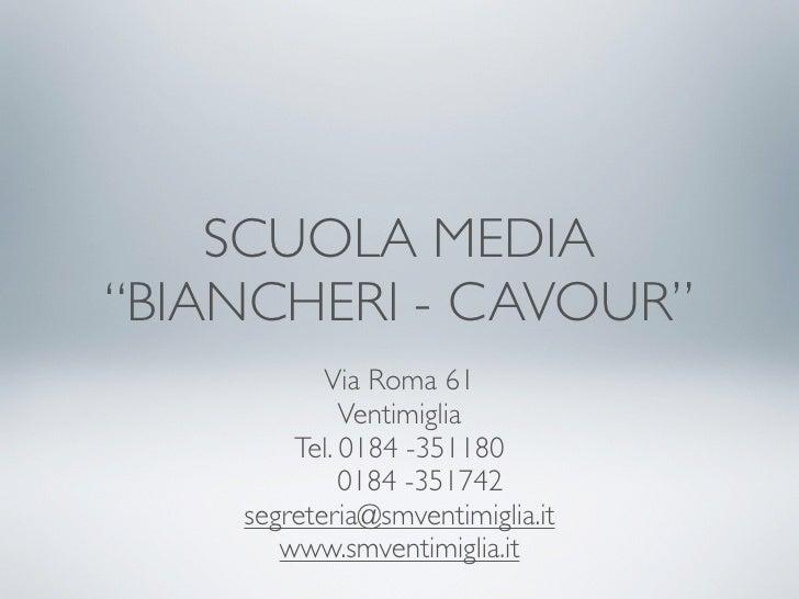 """SCUOLA MEDIA """"BIANCHERI - CAVOUR""""            Via Roma 61              Ventimiglia         Tel. 0184 -351180              0..."""