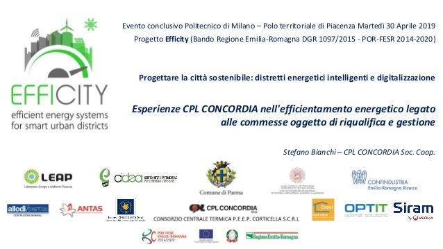 Evento conclusivo Politecnico di Milano – Polo territoriale di Piacenza Martedì 30 Aprile 2019 Progetto Efficity (Bando Re...