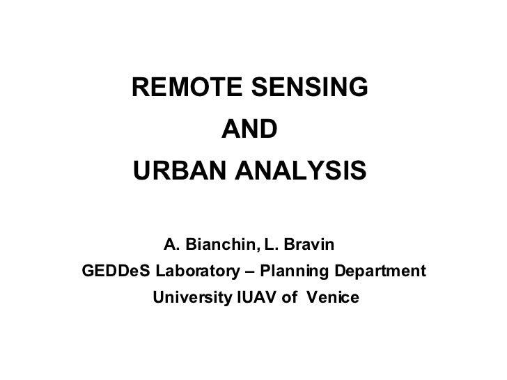 REMOTE SENSING  AND  URBAN ANALYSIS  A. Bianchin, L. Bravin  GEDDeS Laboratory – Planning Department  University IUAV of  ...