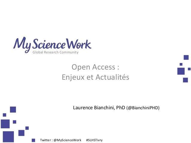 Global Research Community  Open Access : Enjeux et Actualités  Laurence Bianchini, PhD (@BianchiniPHD)  Twitter : @MyScien...