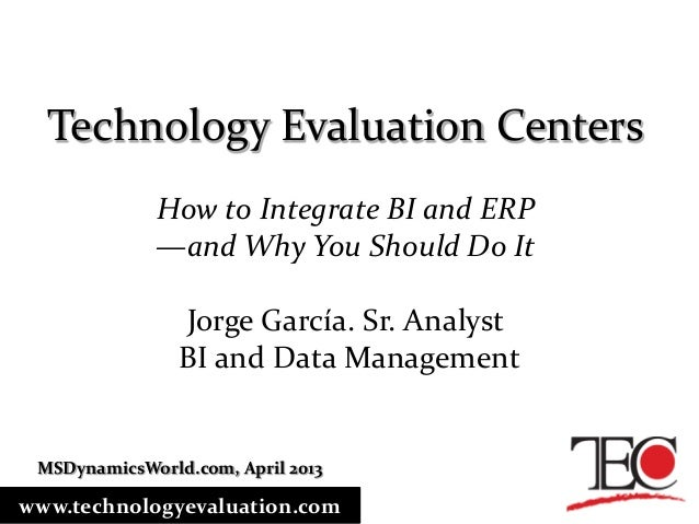 Technology Evaluation CentersHow to Integrate BI and ERP—and Why You Should Do ItJorge García. Sr. AnalystBI and Data Mana...
