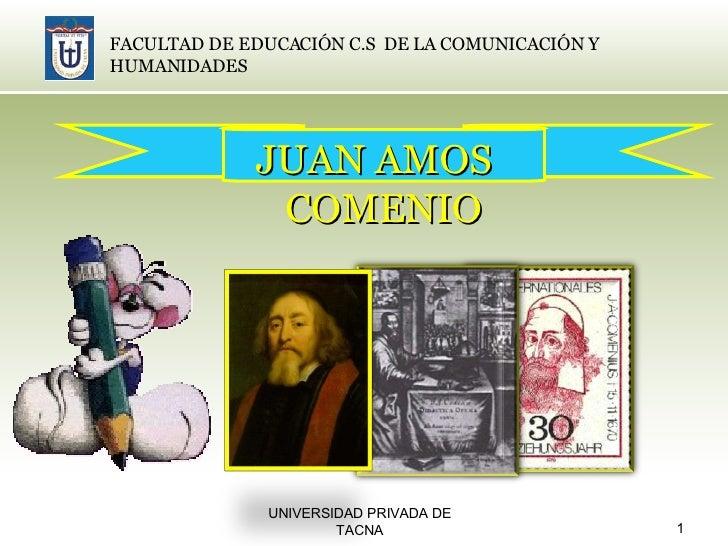 UNIVERSIDAD PRIVADA DE TACNA FACULTAD DE EDUCACIÓN C.S  DE LA COMUNICACIÓN Y HUMANIDADES JUAN AMOS  COMENIO