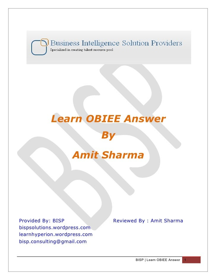 Learn OBIEE Answer                               By                    Amit Sharma     Provided By: BISP              Revi...