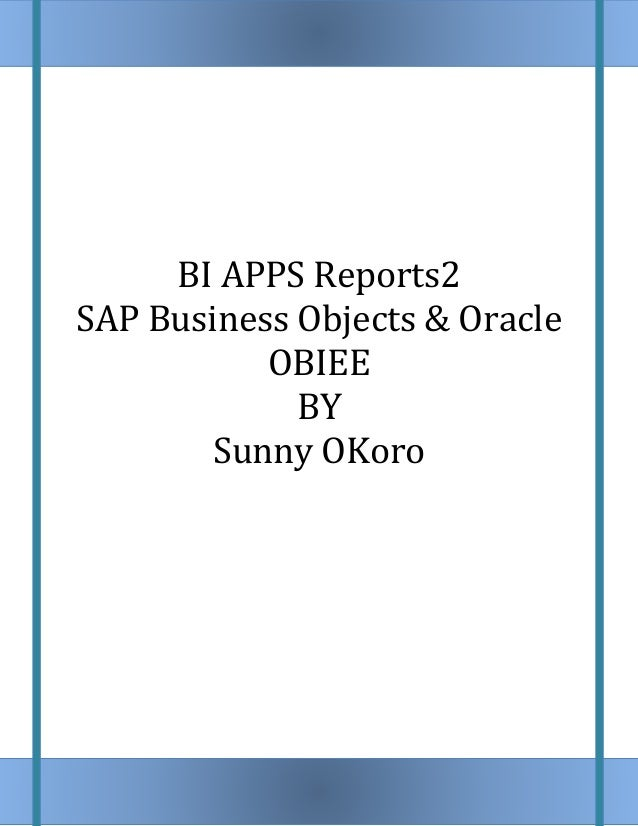 BI APPS Reports2 SAP Business Objects & Oracle OBIEE BY Sunny OKoro