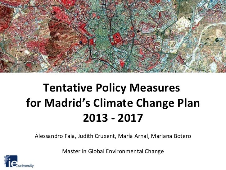 Tentative Policy Measures  for Madrid's Climate Change Plan 2013 - 2017 Alessandro Faia, Judith Cruxent, María Arnal, Mari...