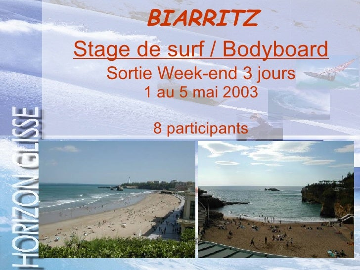 BIARRITZ   Stage de surf / Bodyboard   Sortie Week-end 3 jours 1 au 5 mai 2003 8 participants