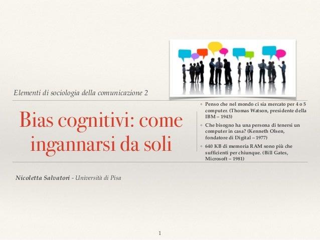 Elementi di sociologia della comunicazione 2 Bias cognitivi: come ingannarsi da soli ❖ Penso che nel mondo ci sia mercato ...