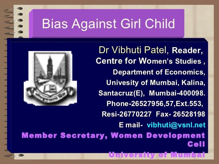Bias Against Girl Child Dr Vibhuti Patel,  Reader,  Centre for Wo men's Studies , Department of Economics, Univesity of Mu...