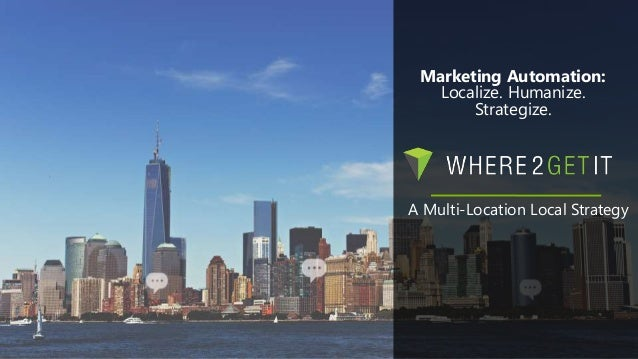A Multi-Location Local Strategy Marketing Automation: Localize. Humanize. Strategize.