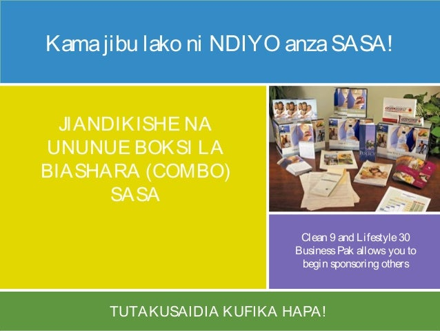 TUTAKUSAIDIA KUFIKA HAPA! Kamajibu lako ni NDIYO anzaSASA! JIANDIKISHE NA UNUNUE BOKSI LA BIASHARA (COMBO) SASA Clean 9 an...