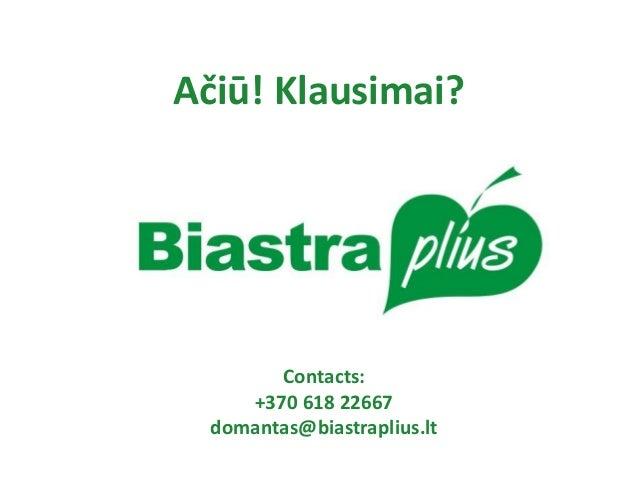 Contacts: +370 618 22667 domantas@biastraplius.lt Ačiū! Klausimai?