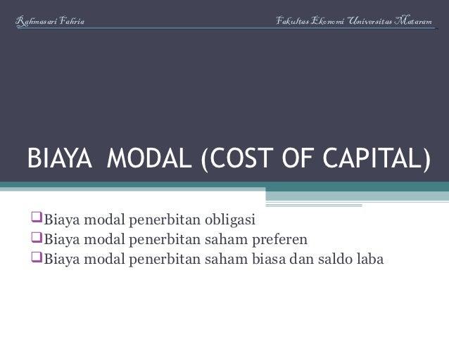 Rahmasari Fahria                     Fakultas Ekonomi Universitas Mataram  BIAYA MODAL (COST OF CAPITAL)   Biaya modal pe...