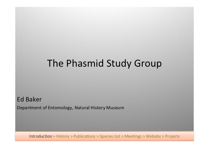 The	  Phasmid	  Study	  GroupEd	  BakerDepartment	  of	  Entomology,	  Natural	  History	  Museum       IntroducAon	  >	  ...