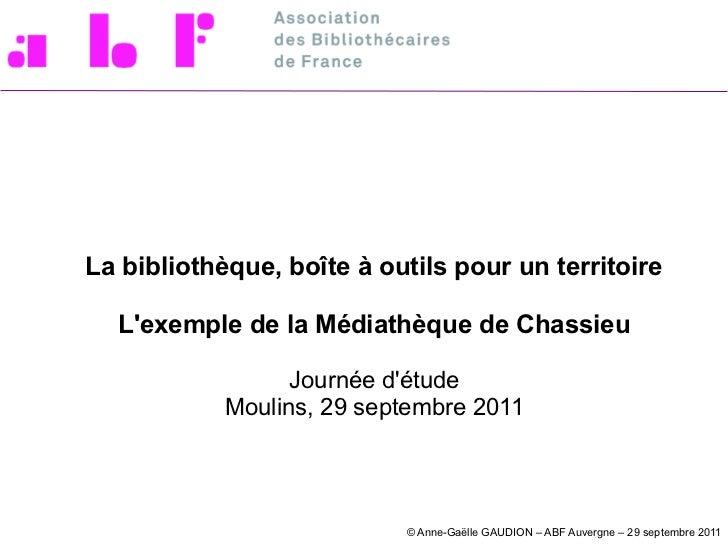 La bibliothèque, boîte à outils pour un territoire  Lexemple de la Médiathèque de Chassieu                  Journée détude...