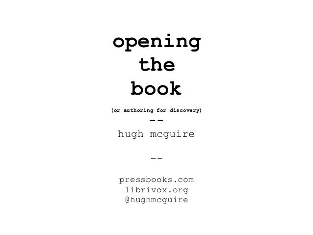 opening  the book(or authoring for discovery)           --  hugh mcguire            --  pressbooks.com   librivox.org   @h...
