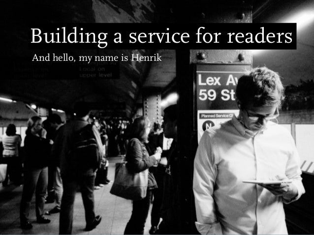 Building a service for readersAnd hello, my name is Henrik