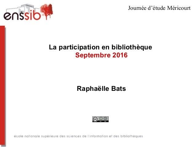 La participation en bibliothèque Septembre 2016 Raphaëlle Bats Journée d'étude Méricourt