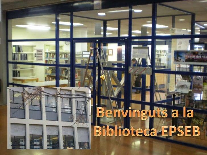 Benvinguts a la <br />Biblioteca EPSEB<br />