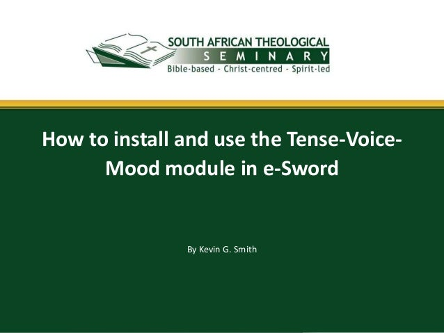 How to install and use the Tense-Voice-      Mood module in e-Sword               By Kevin G. Smith