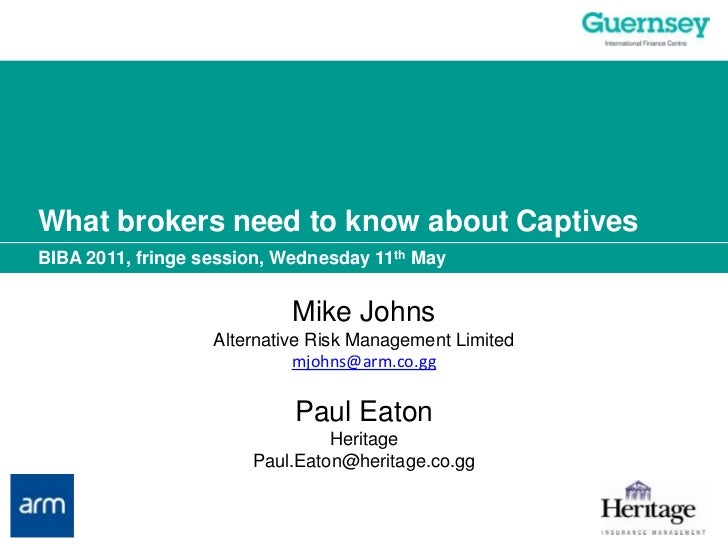 What brokers need to know about Captives<br />BIBA 2011, fringe session, Wednesday 11th May<br />Mike Johns<br />Alternati...