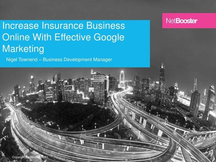 Increase Insurance BusinessOnline With Effective GoogleMarketingNigel Townend – Business Development Manager              ...
