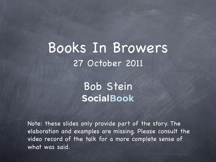 Books In Browers               27 October 2011                   Bob SteinNote: these slides only provide part of the stor...
