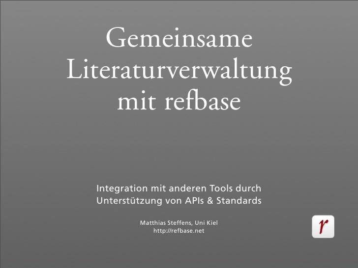 Gemeinsame Literaturverwaltung      mit refbase    Integration mit anderen Tools durch   Unterstützung von APIs & Standard...