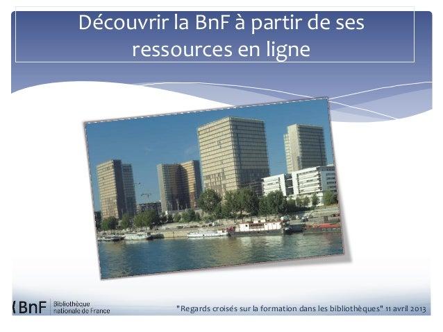"""Découvrir la BnF à partir de ses     ressources en ligne          """"Regards croisés sur la formation dans les bibliothèques..."""
