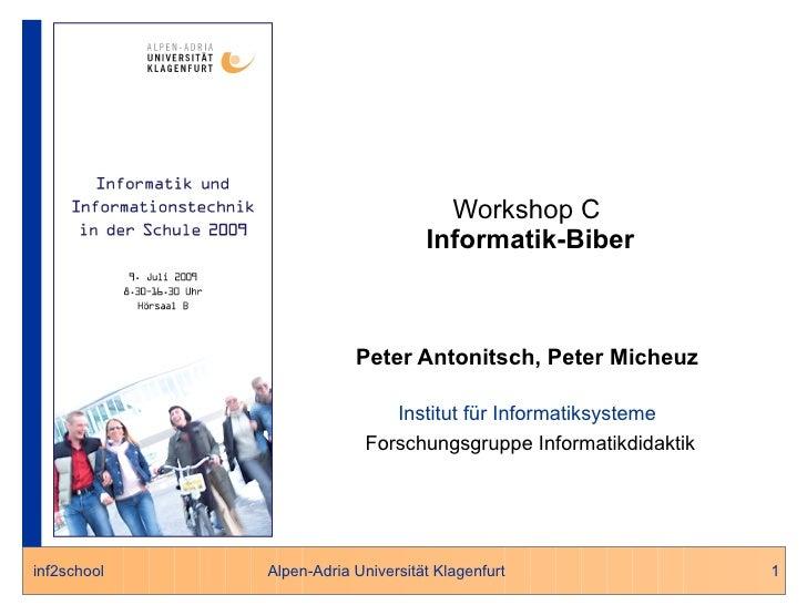 Peter Antonitsch, Peter Micheuz Institut für Informatiksysteme Forschungsgruppe Informatikdidaktik Workshop C  Informatik-...