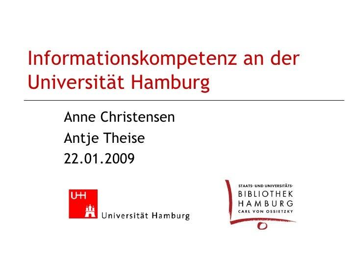 Informationskompetenz an der Universität Hamburg Anne Christensen Antje Theise 22.01.2009