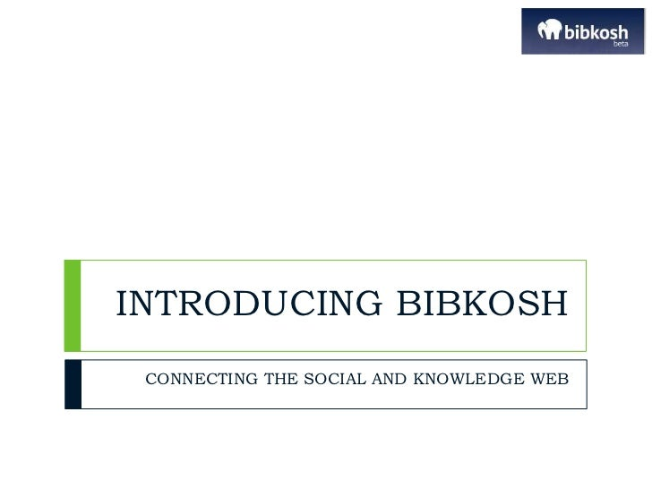 INTRODUCING BIBKOSH<br />CONNECTING THE SOCIAL AND KNOWLEDGE WEB<br />