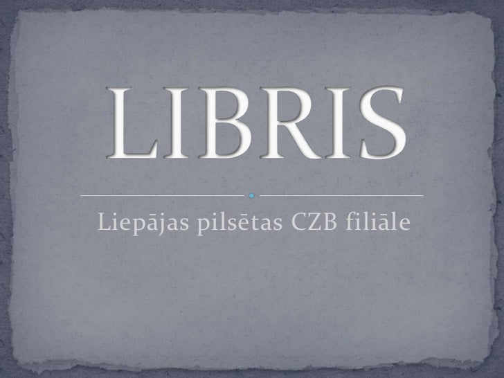 Liepājas pilsētas CZB filiāle<br />LIBRIS<br />