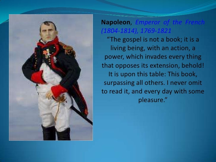"Napoleon, Emperor of the French (1804-1814), 1769-1821<br />""The gospel is not a book; it is a living being, with an actio..."