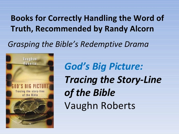 Books for Correctly Handling the Word of Truth, Recommended by Randy Alcorn God's Big Picture:  Tracing the Story-Line of ...