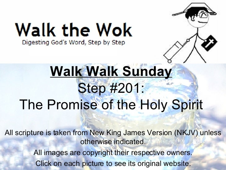 Walk Walk Sunday Step #201: The Promise of the Holy Spirit All scripture is taken from New King James Version (NKJV) unles...