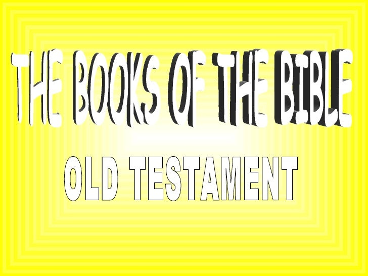 OLD TESTAMENT THE BOOKS OF THE BIBLE