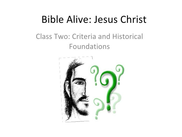 Bible Alive: Jesus Christ Class Two: Criteria and Historical Foundations